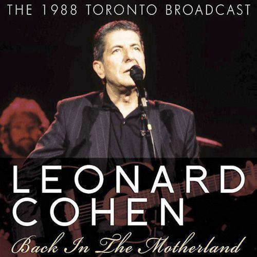 Leonard Cohen Back In The Motherland The 1988 Toronto