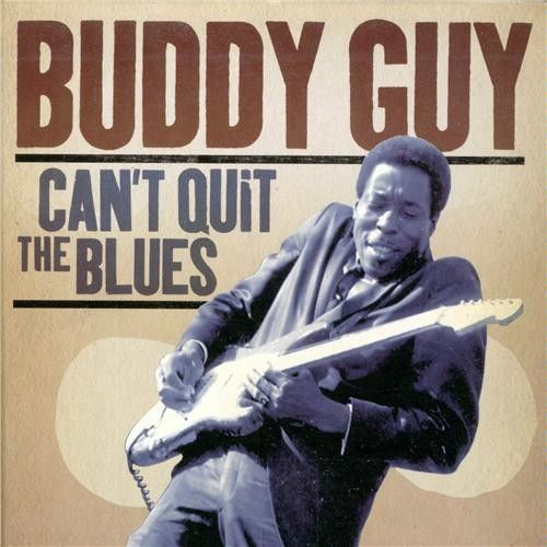 The Blues Is Alive And Well Buddy Guy: Can't Quit The Blues (CD)