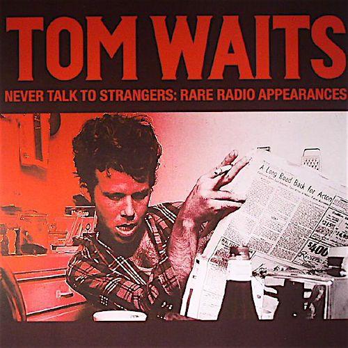 Tom Waits Never Talk To Strangers Rare Radio